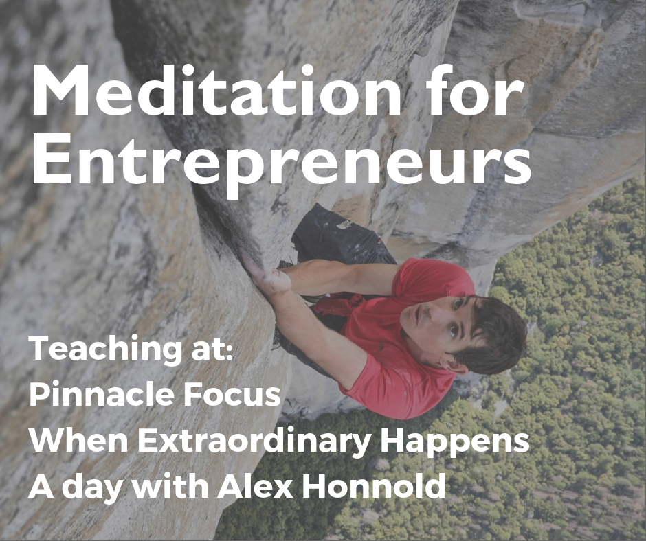 Meditation for Entrepreneurs - April 11, 201911:00 am - 7:00 pmBrooklyn Boulders SomervilleAlex Honnold was the first human to free solo El Capitan. It was a remarkable achievement that is chronicled in the Oscar nominated film, Free Solo.I will be teaching two classes on Meditation for Entrepreneurs, at this 1/2 day workshop with Alex.