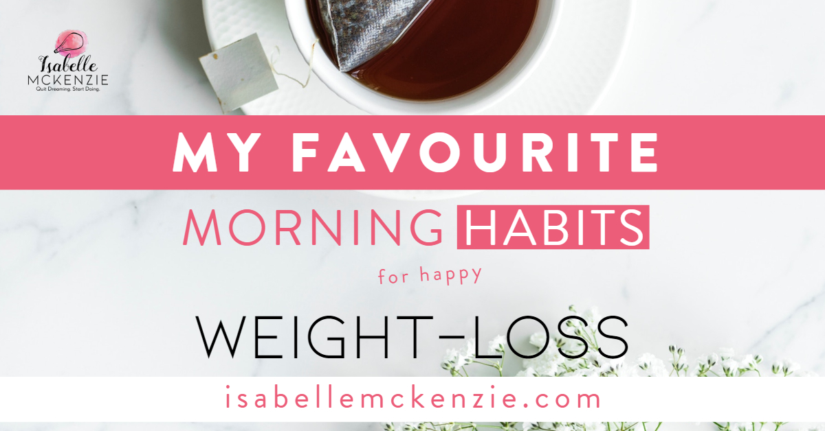 My Favourite Morning Habits for Happy Weight-Loss