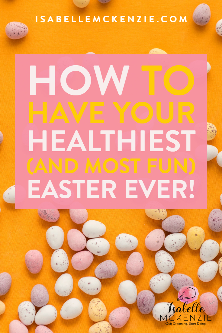 How To Have Your Healthiest (And Most Fun) Easter Ever! - Isabelle McKenzie