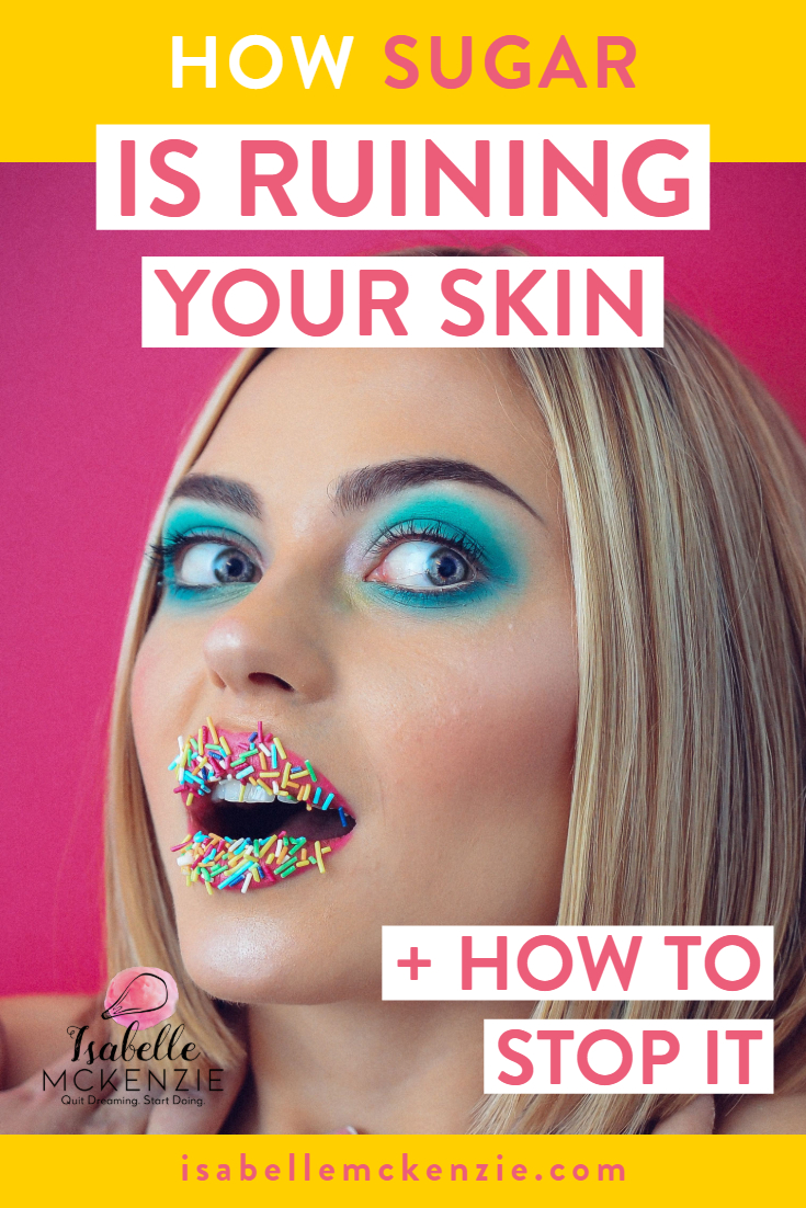How Sugar Is Ruining Your Skin + How To Stop It - Isabelle McKenzie