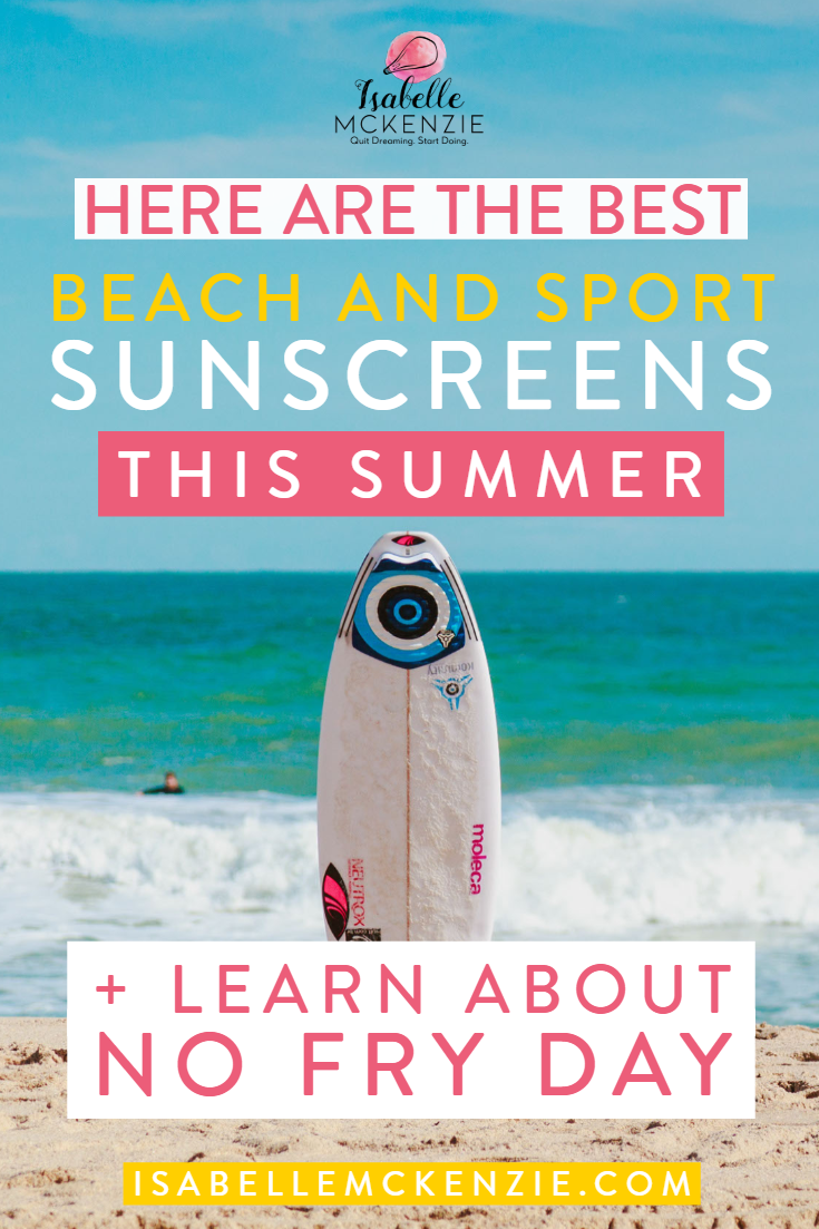 Here Are The Best Beach and Sport Sunscreens This Summer + No Fry Day