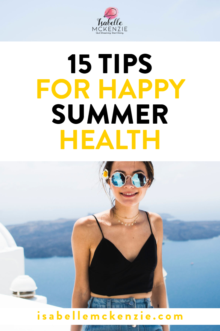15 Tips For Happy Summer Health