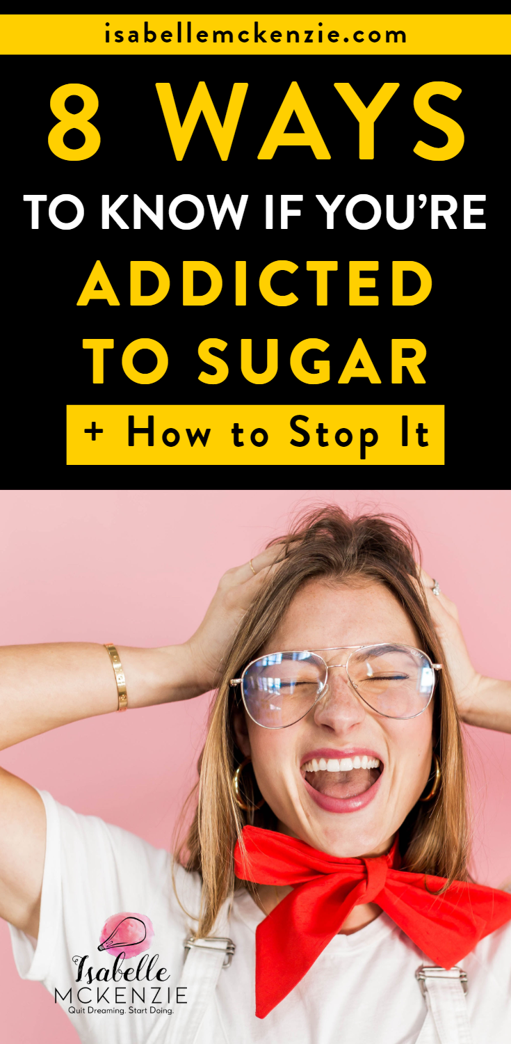 8 Ways to Know If You're Addicted to Sugar + How to Stop It