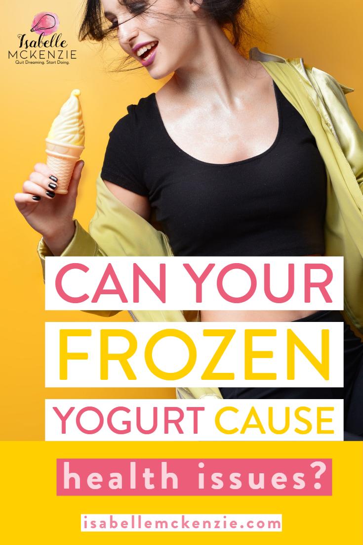 Can Your Frozen Yogurt Cause Health Issues? - Isabelle McKenzie