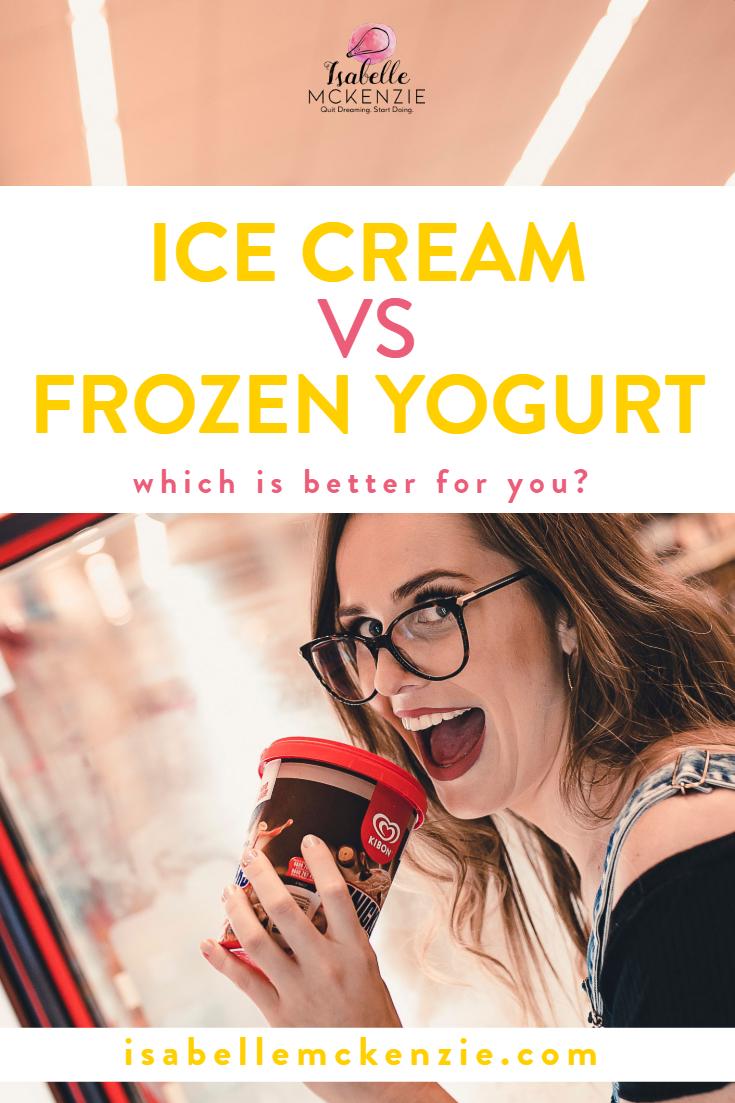 Ice Cream vs Frozen Yogurt - Isabelle McKenzie