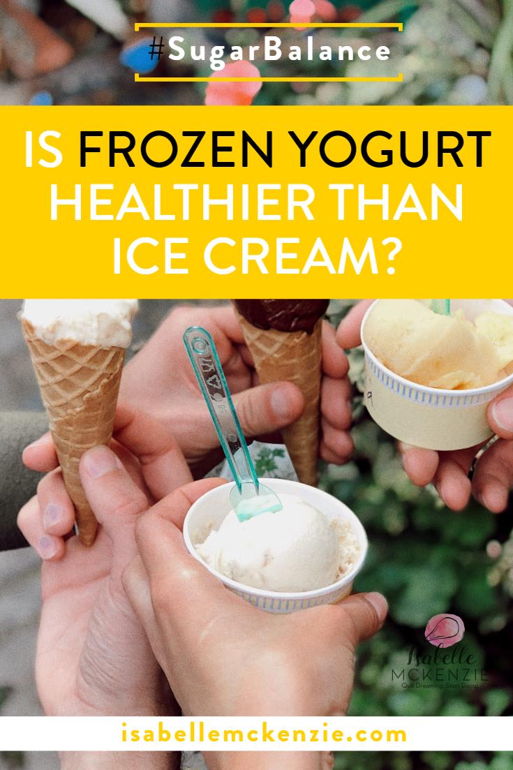Is Frozen Yogurt Healthier Than Ice Cream? - Isabelle McKenzie
