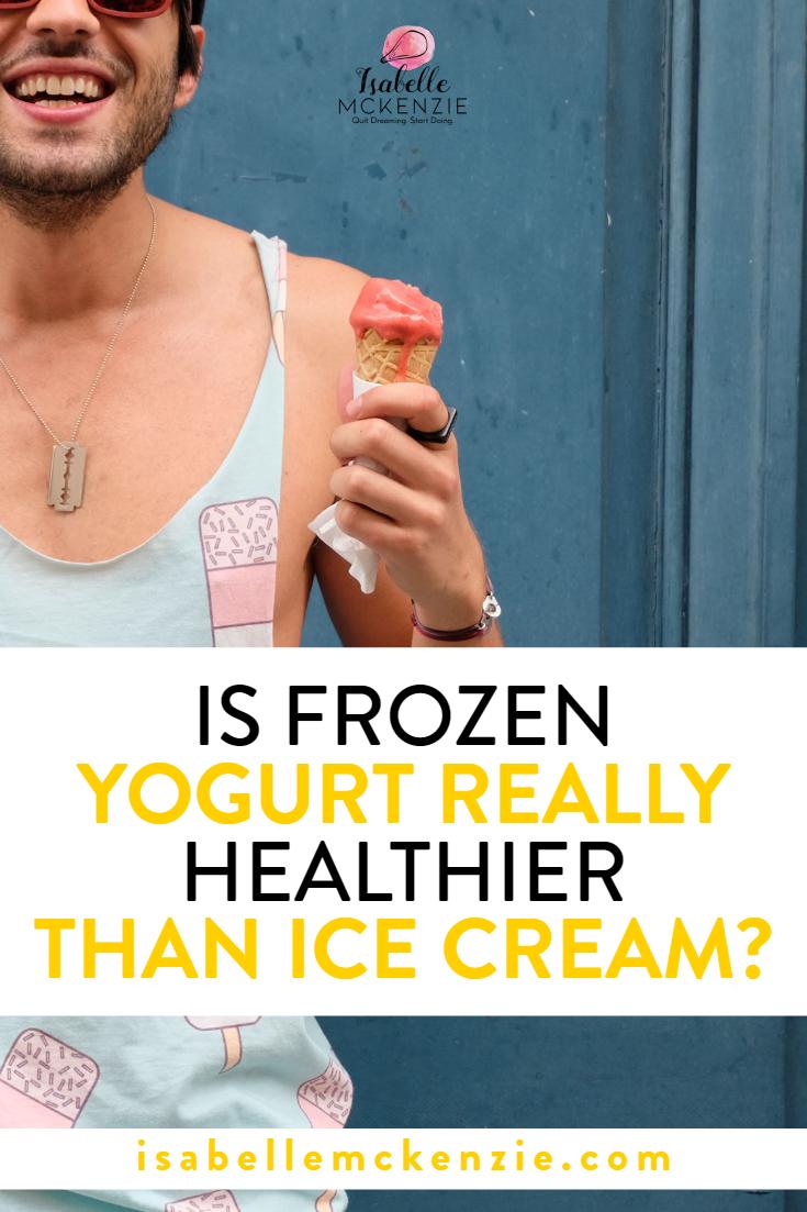 Is Frozen Yogurt Really Healthier Than Ice Cream? - Isabelle McKenzie