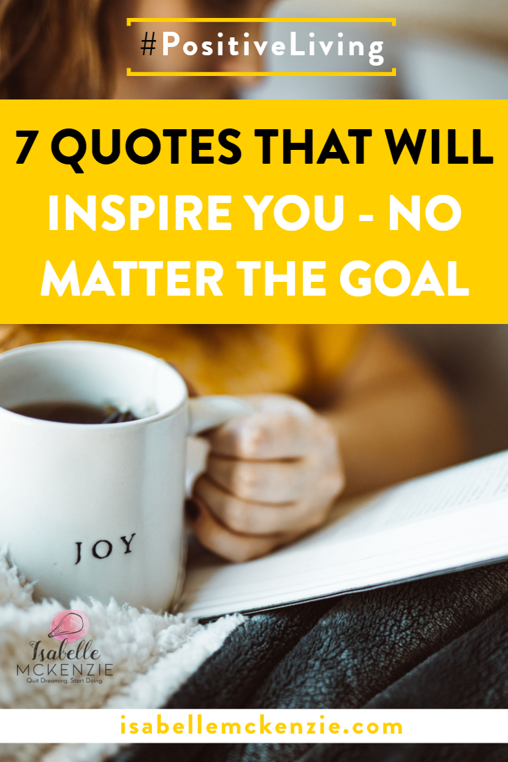 7 Quotes That Will Inspire You - No Matter the Goal - Isabelle McKenzie