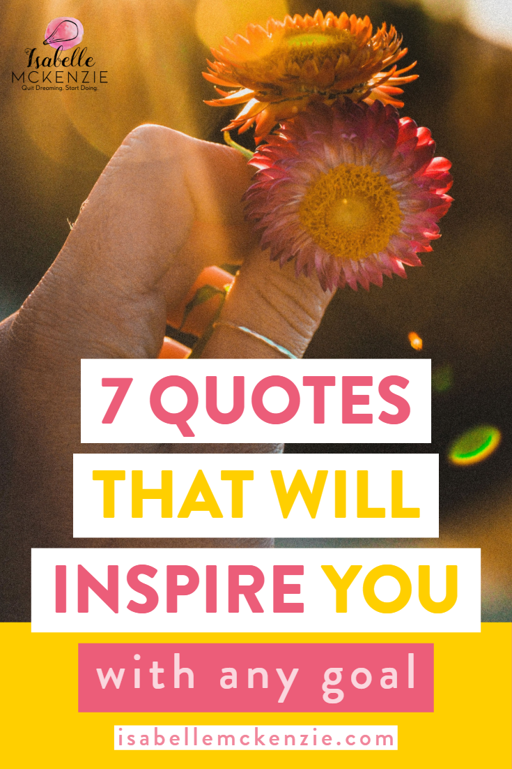 7 Quotes That Will Inspire You With Any Goal - Isabelle McKenzie