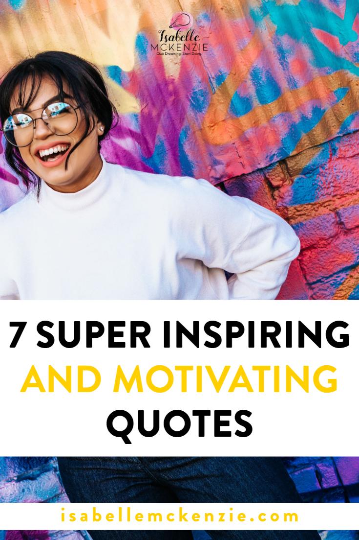 7 Super Inspiring and Motivating Quotes - Isabelle McKenzie