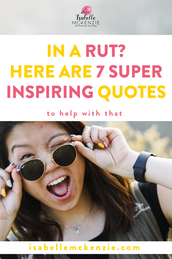 In A Rut? Here Are 7 Super Inspiring Quotes To Help - Isabelle McKenzie