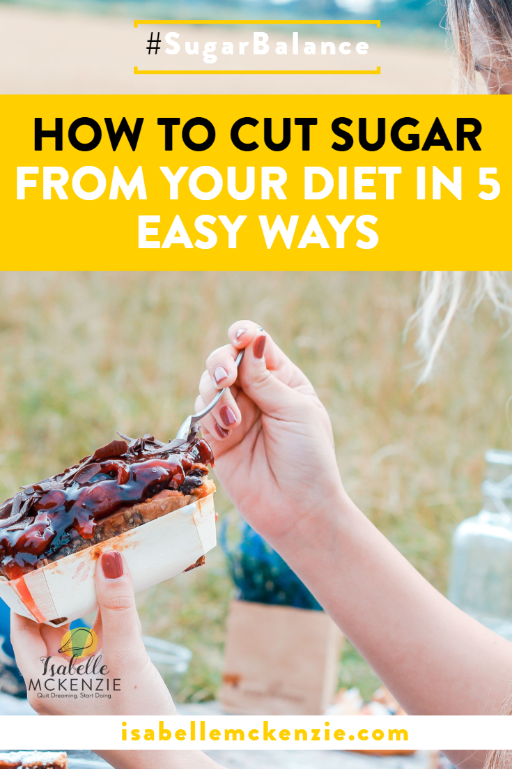 How To Cut Sugar From Your Diet In 5 Easy Ways - Isabelle McKenzie