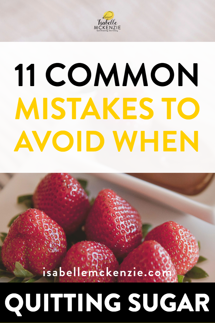 11 Common Mistakes to Avoid When Quitting Sugar - Isabelle McKenzie