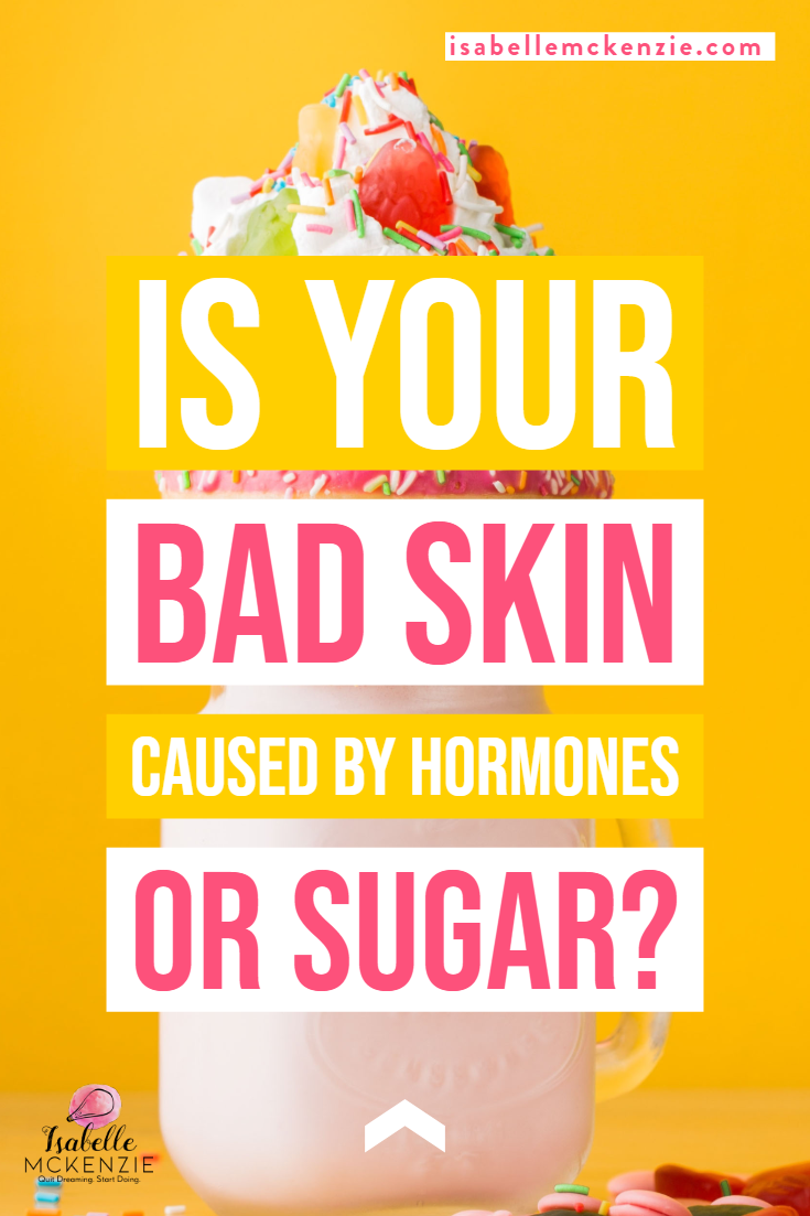 Is Your Acne and Bad Skin Caused by Hormones or Sugar? - Isabelle McKenzie