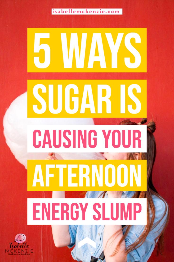 5 Ways Sugar is Causing Your Afternoon Energy Slump - Isabelle McKenzie