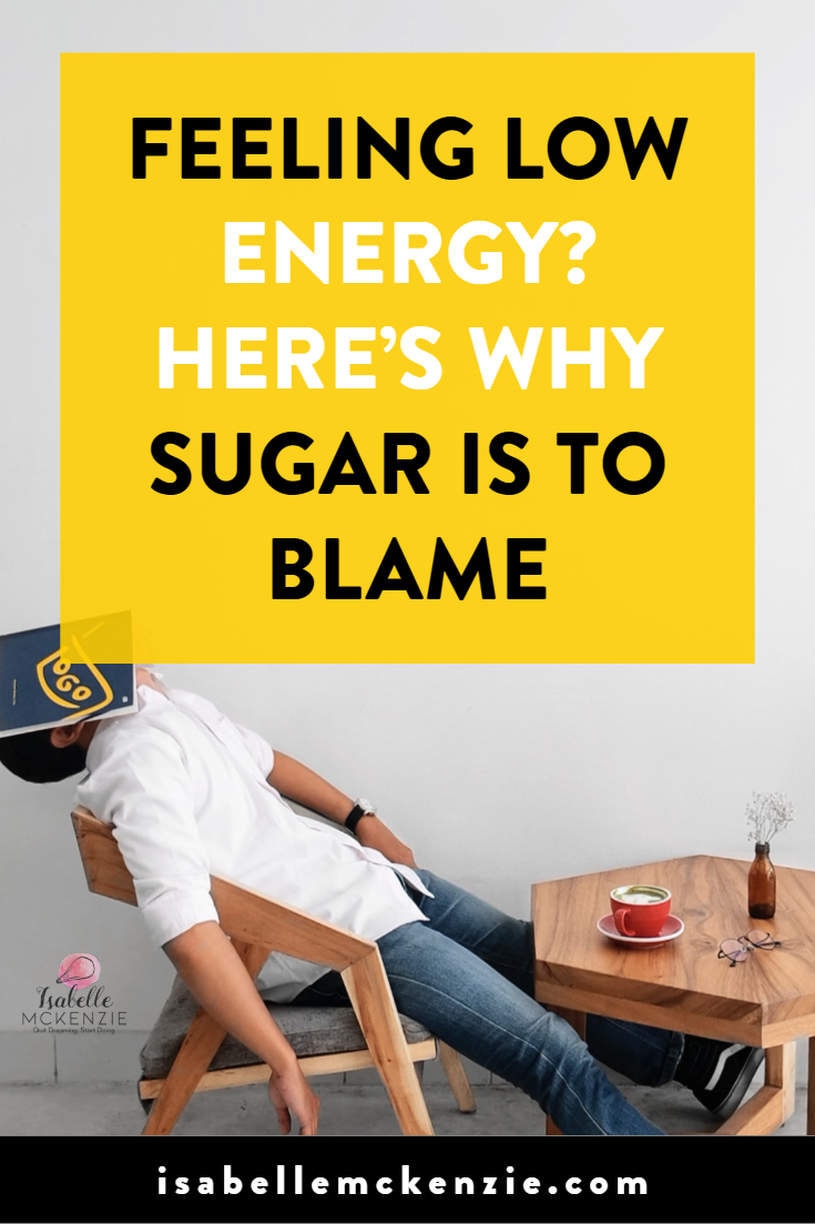 Feeling Low Energy? Here's Why Sugar is to Blame - Isabelle McKenzie
