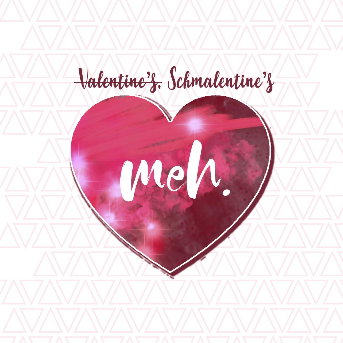 Valentine's Schmalentine's