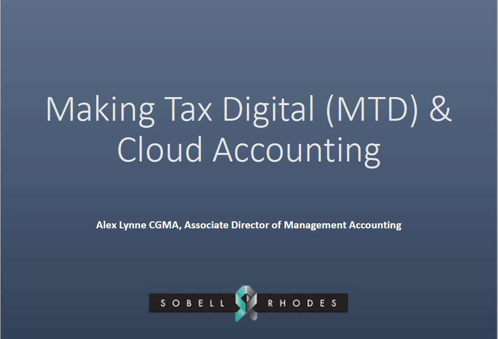 Making Tax Digital (MTD) & Cloud Computing - Alex Lynne CGMA, Associate Director of Management Accounting, Sobell Rhodes