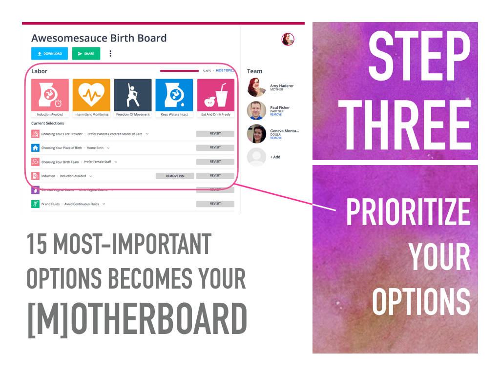 "Choose as many options as you'd like, but when you build your Motherboard (birth plan) you need to prioritize which options are most important to you. Choose your ""Sweet 15"" aka your 15 most important options for labor, birth, postpartum, and baby medications."
