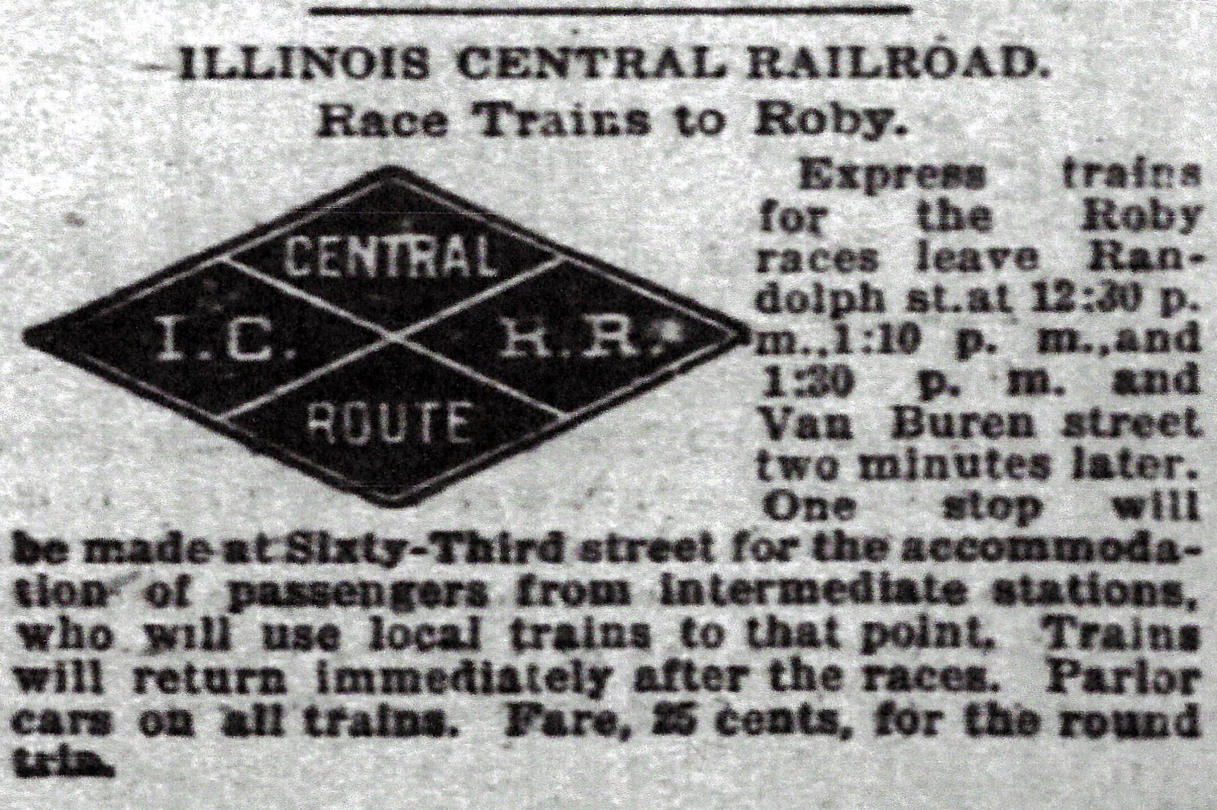 The railroads ran special trains to the Roby track, the fare was usually 25 cents, round-trip. Ads, such as this one from 1896, ran regularly in the Chicago newspapers. The trains were often full, with 1,500 people on-board from Chicago to Roby. On a handful of occasions, they didn't bother to stop along the way, because there was no more room for passengers. A platform was built along the rail tracks at Roby, which were just north of the race course, and a raised wooden sidewalk led from that platform to the gate of the race track.