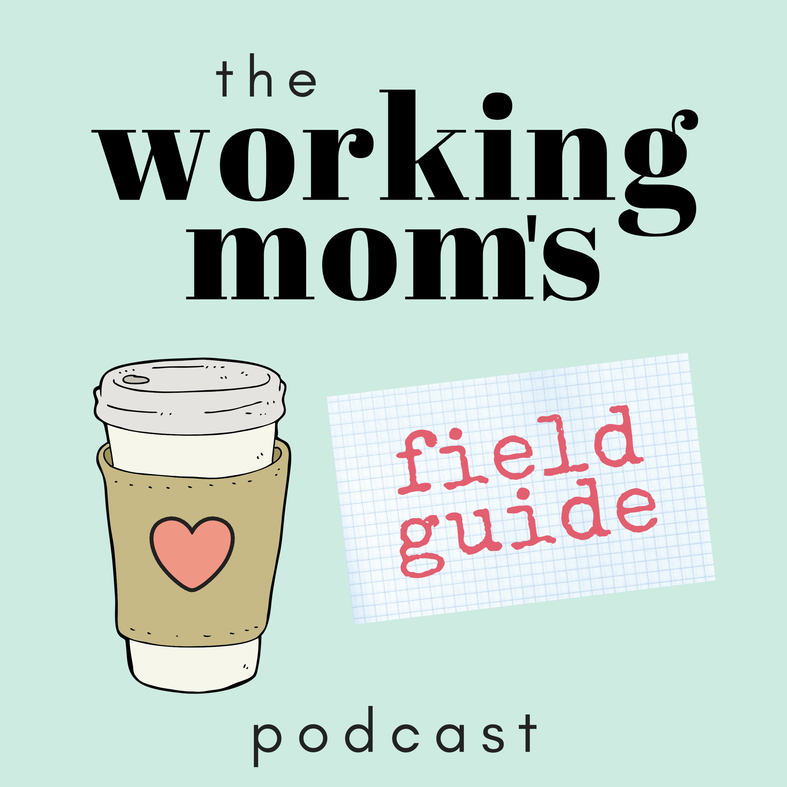 WORKING MOMS FIELD GUIDE Cover Art-3000x3000.png
