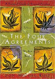 The Four Agreements, A Practical Guide to Personal Freedom by Don Miguel Ruiz