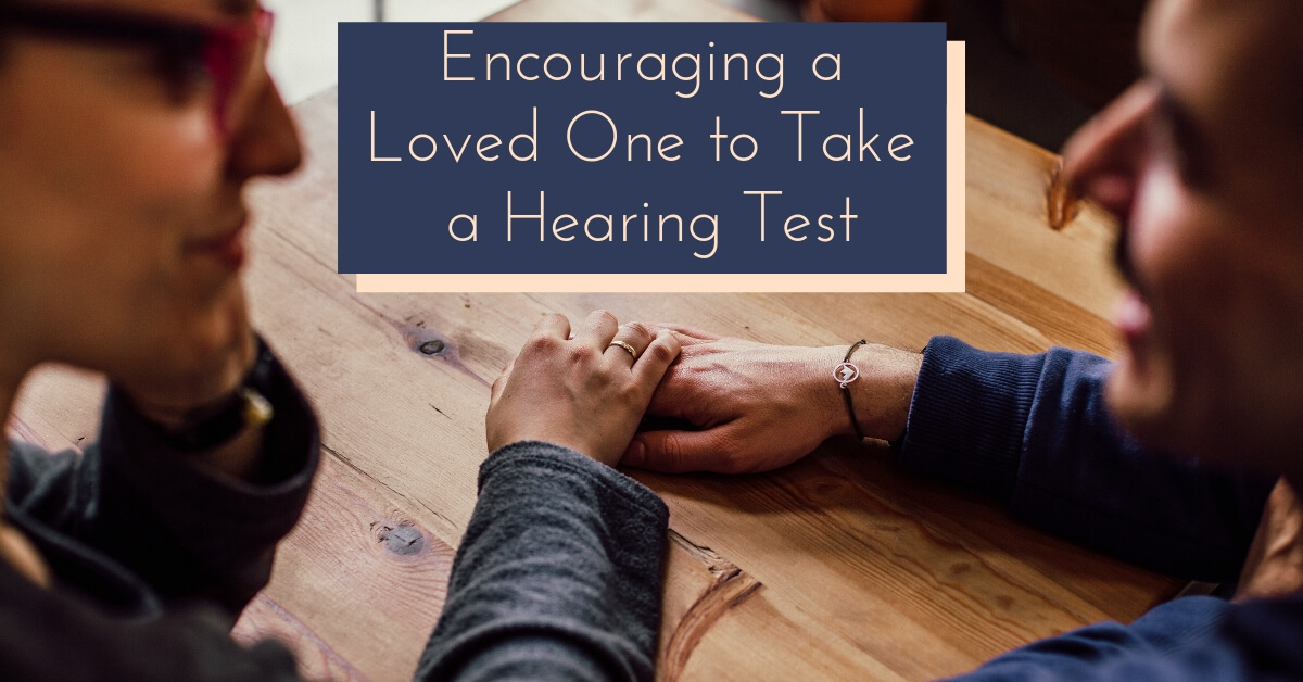 Audiology Associates of Redding - Encouraging a Loved One to Take a Hearing Test.jpg