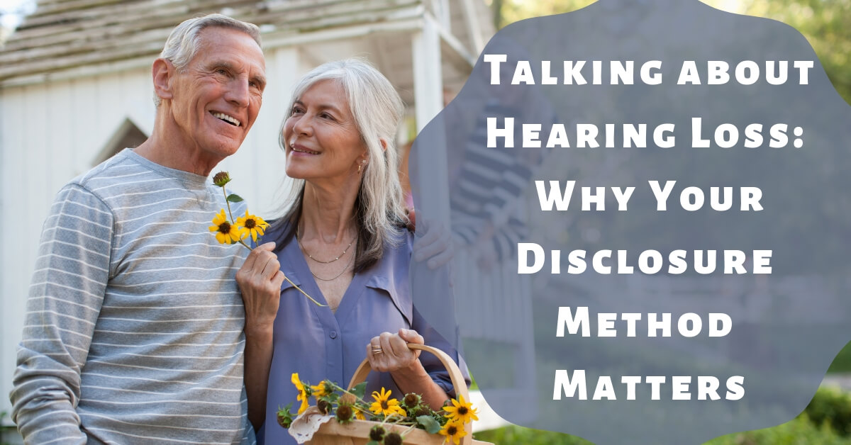 Talking about Hearing Loss: Why Your Disclosure Method Matters