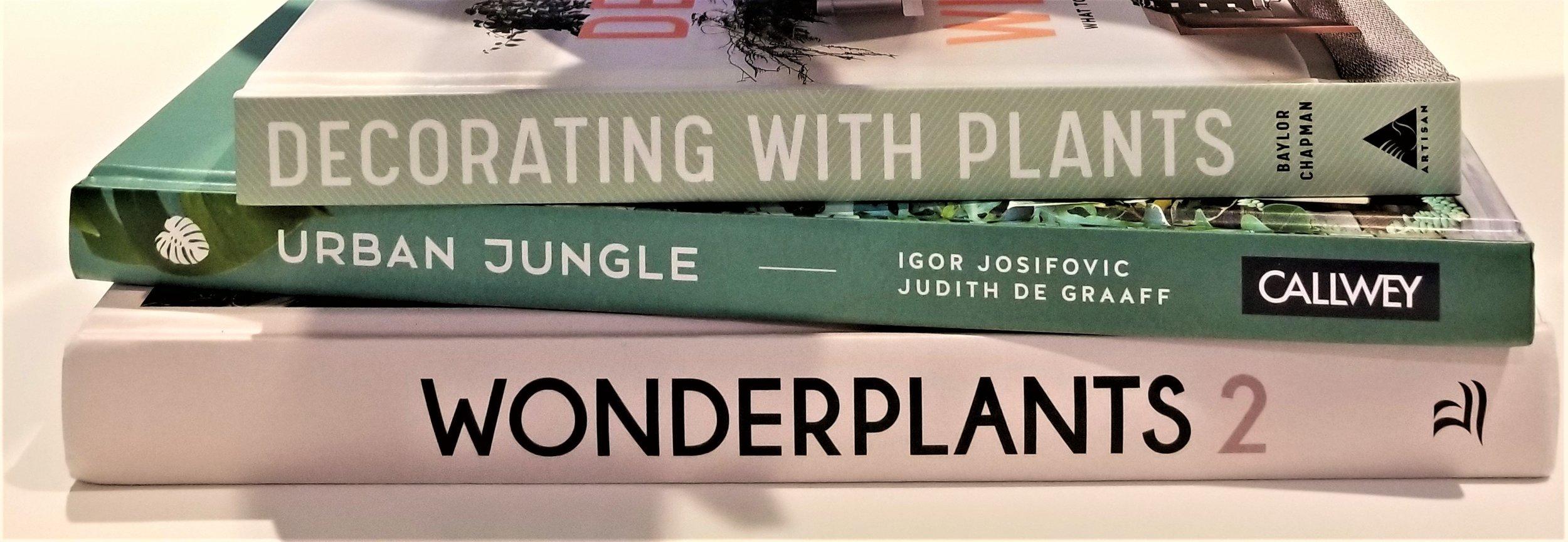 Decorating with Plants  , Baylor Chapman;   Urban Jungle  , Igor Josifovic and Judith De Graaff; and   Wonderplants 2  , Irene Schampaert and Judith Baehner