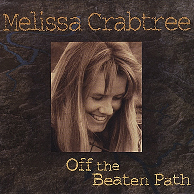 Off the Beaten Path - Melissa Crabtree's first album, released in 2002.Available at CD Baby, iTunes, Bandcamp, Spotify and more
