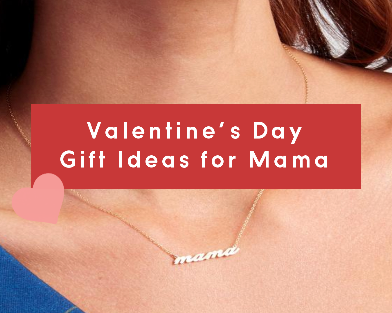 Valentine's Day Gift Ideas for Mama  • Ingrid & Isabel