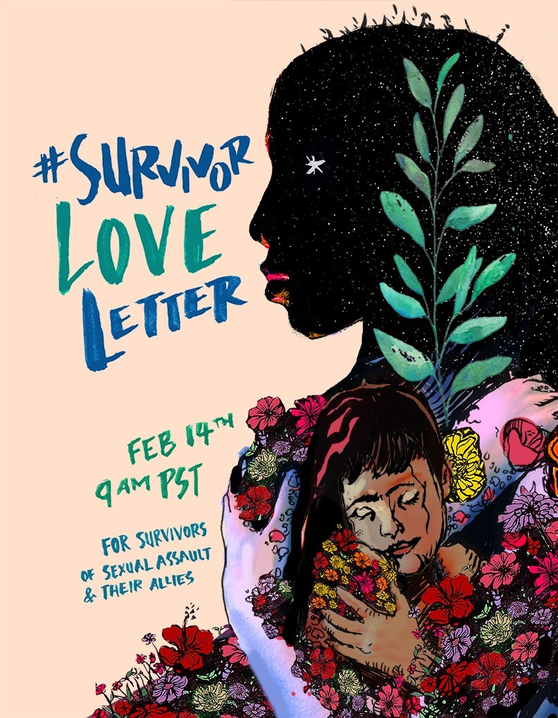 Join us this Valentines Day Feb 14th 9am PST on twitter and flood the internet with love for survivors of sexual assault using the hashtag #SurvivorLoveLetter.