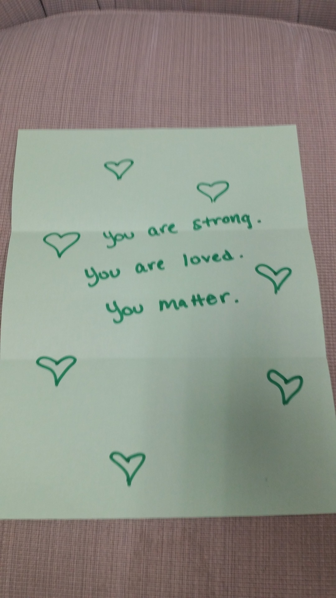 """You are strong.   You are loved.   You matter."""