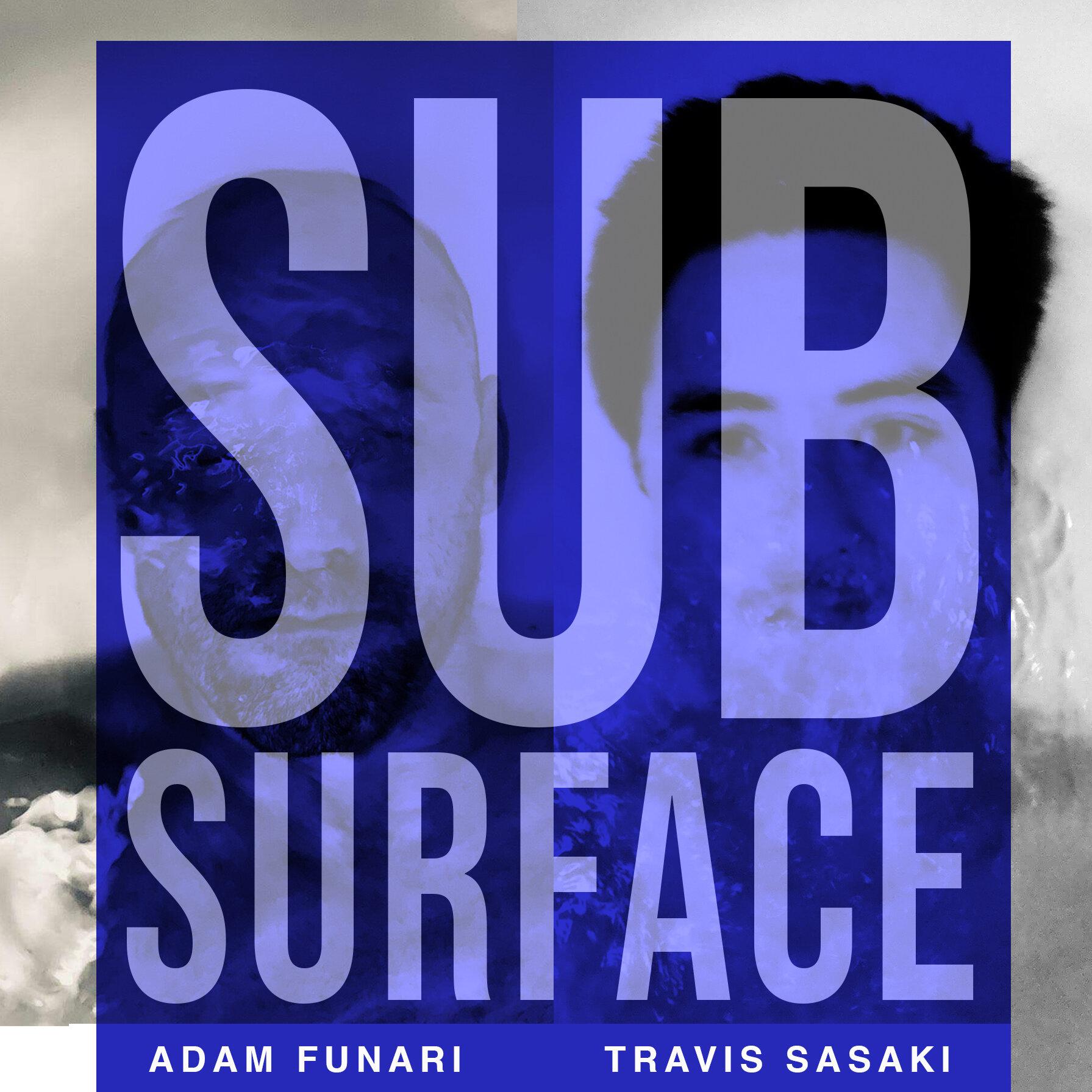 Sub Surface - ADAM FUNARI + TRAVIS SASAKISeptember 7 - 28, 2019