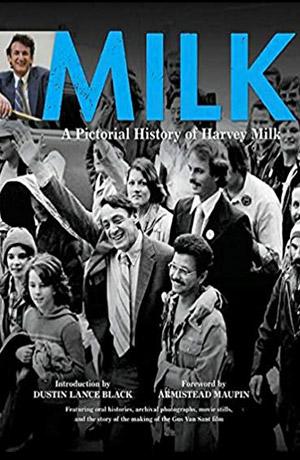 MILK: A PICTORIAL HISTORY OF HARVEY MILK -