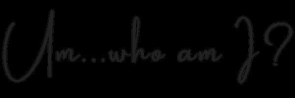 Um...who am I_ (1).png