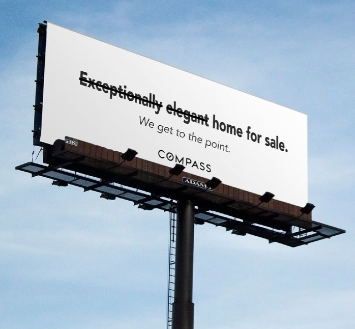Billboard - This will catch buyers at the point in their day when they are most frustrated with wasted time: in traffic. Cross out unnecessary real estate jargon. unlike traffic, Compass doesn't waste your time.