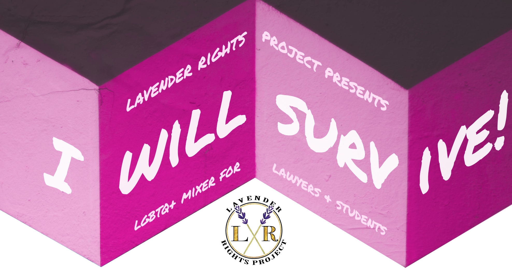 "Image description: Pink 3D boxes with text that wraps around each edge, reading, ""Lavender Rights Project Presents, I Will Survive: LGBTQ+ Mixer for Lawyers & Students,"" Lavender Rights Project logo beneath"