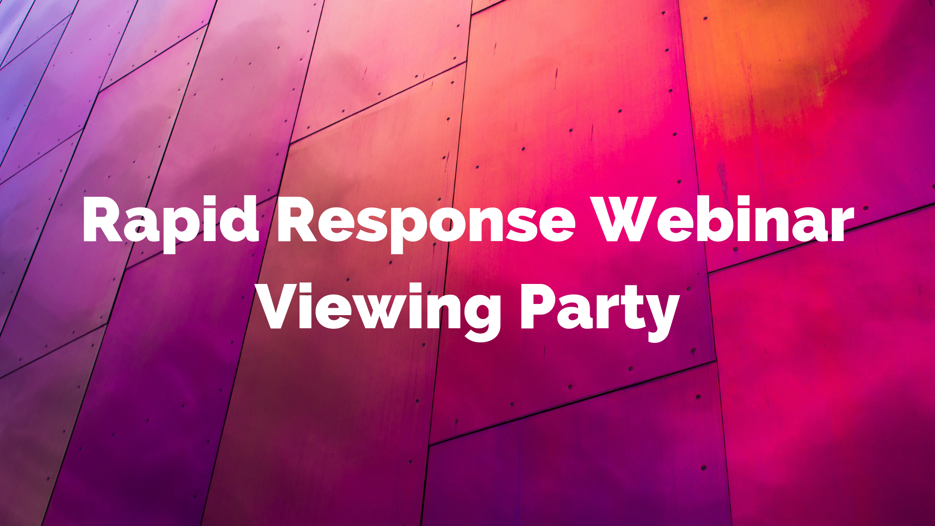 Image description: Pink/purple hue background, white text that reads: Rapid Response Webinar Viewing Party