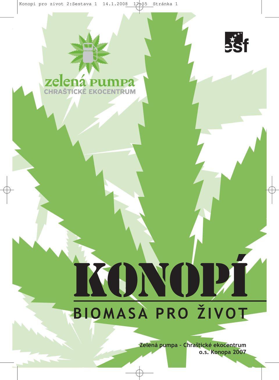 Konopí: Biomasa pro život - Uvažujete o pěstování konopí a nevíte jak a proč? Užitečná publikace pro Vás ke stažení zde.