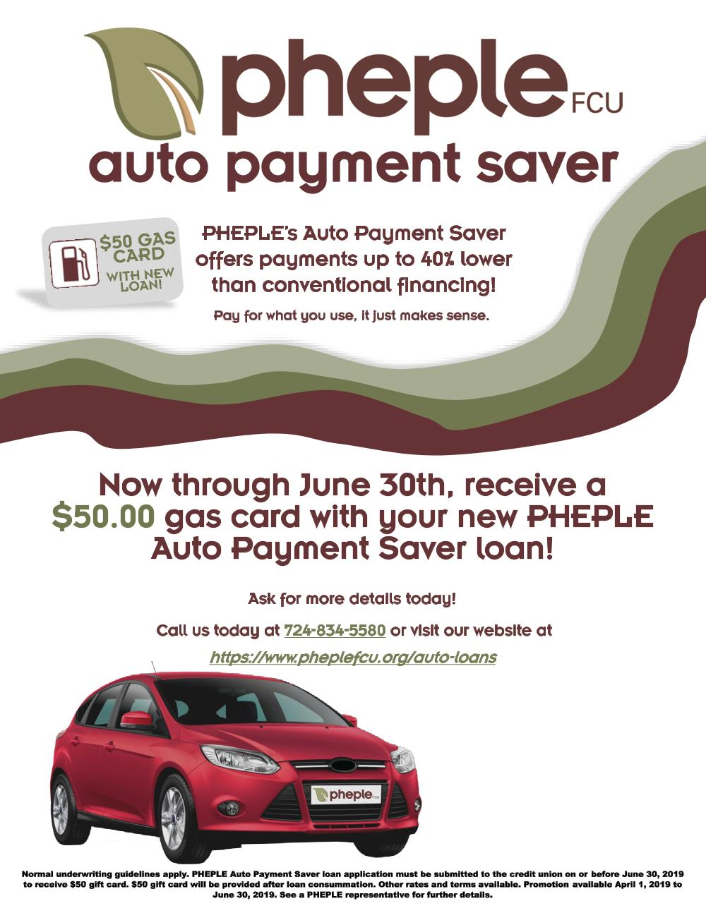 Pheple FCU Auto Payment Saver -Offers payments up to 40% lower than conventional financing Pay for what you use. It just makes sense.. Now through June 30th, receive a $50 gas card with your new PHEPLE Auto Payment Saver Loan!