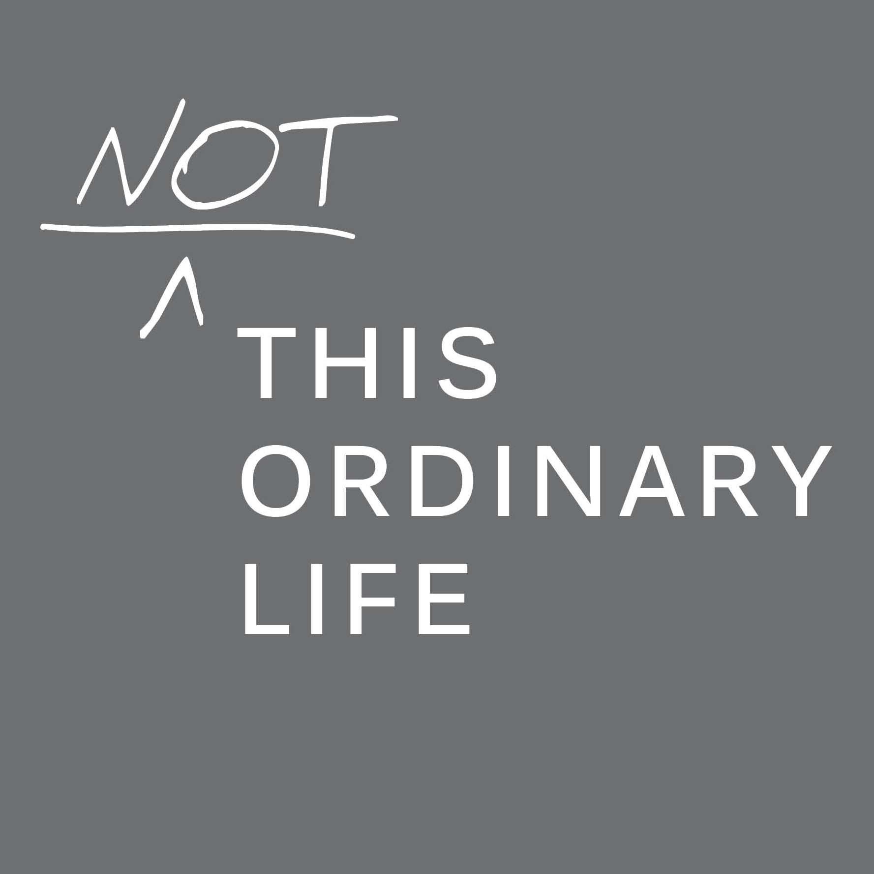 Not this Ordinary Life.jpg
