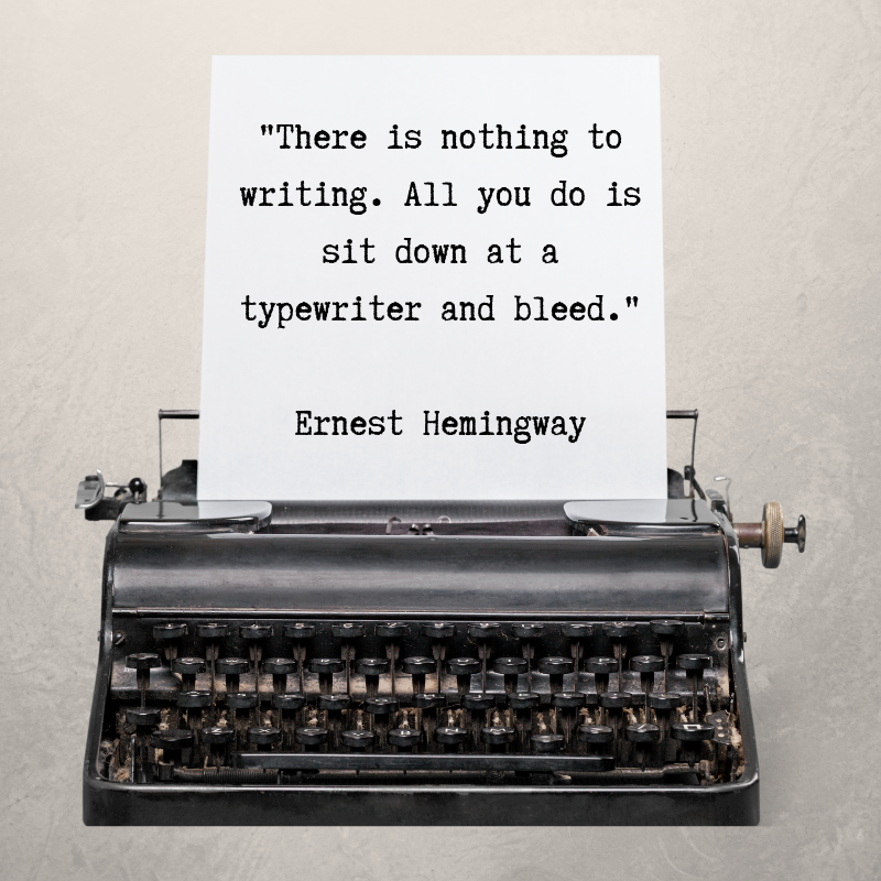 %22There is nothing to writing. All you do is sit down at a typewriter and bleed.%22 Ernest Hemingway.png