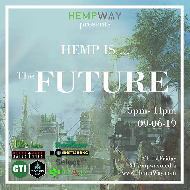 For those of you in Las Vegas, please join us for another installment of HempWay @ First Friday Las Vegas, Sept. 6th.  To our friends in other places, please check us out on our website www.hempway.com and/or Instagram @hempwaymedia  Shout out to our partners: DbLabs, Bottle Bong, Blackjack Collective, Select CBD, Green Thumb Industries - GTI, Matrix NV, PharmaXtracts,