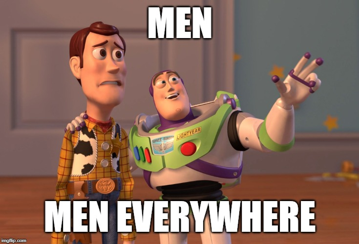 Image generated with    https://imgflip.com/memegenerator    (caption: men, men everywhere)