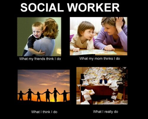Social worker in 4 different images: 1 - what my friends think I do (image of a woman with a little crying boy), 2 - what my mom thinks I do (image of a woman reading to a smiling child), 3 - what I think I do (image of people holding hands looking at sunset), 4 - what I really do (a person covered in paper work)
