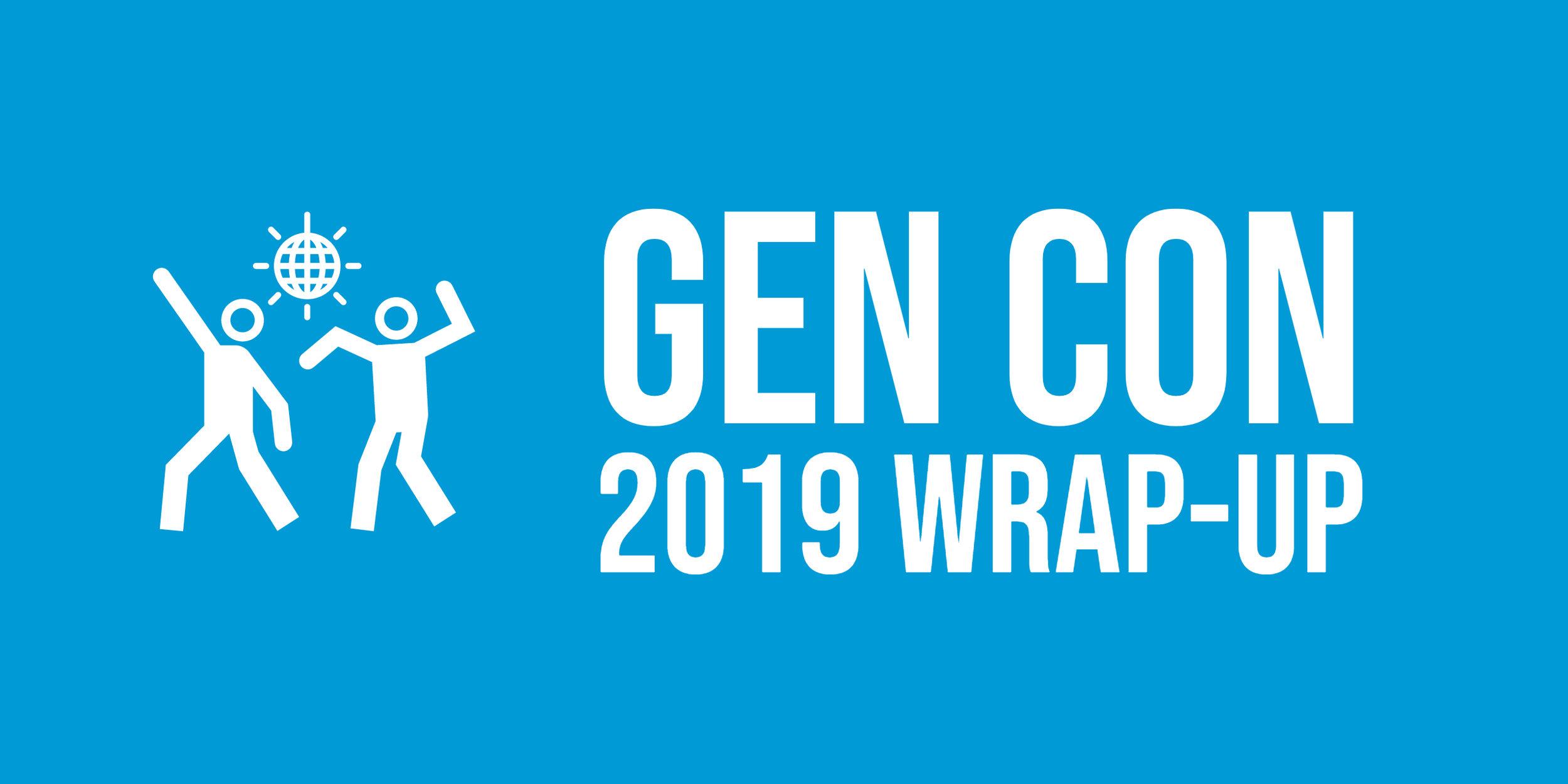 GenCon Wrap Up Main Post.jpg