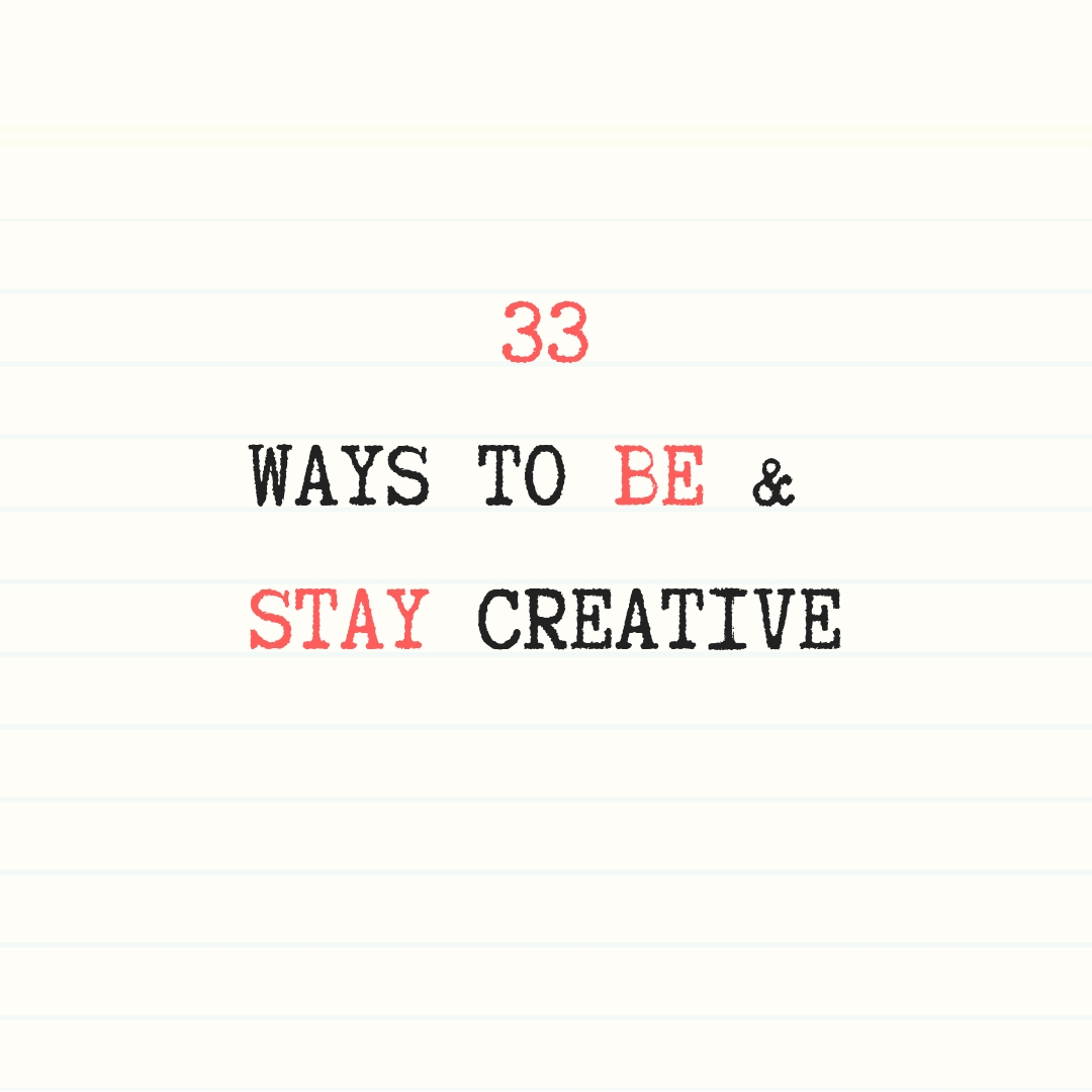 33WAYS TO BE & STAY CREATIVE.jpg