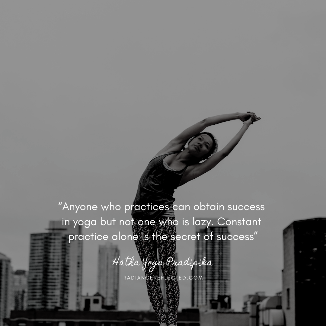 """""""Anyone who practices can obtain success in yoga but not one who is lazy. Constant practice alone is the secret of success"""".png"""