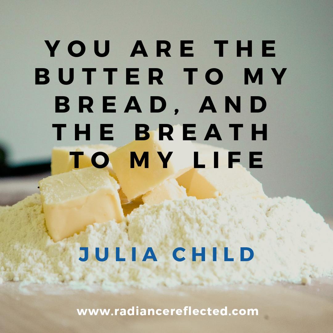 Julia Child, butter to my bread, butter, flour